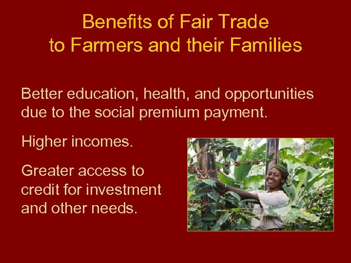Benefits of Fair Trade to Farmers and their Families Better education, health, and opportunities