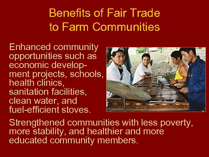 Benefits of Fair Trade to Farm Communities Enhanced community opportunities such as economic development