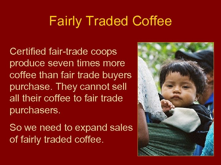 Fairly Traded Coffee Certified fair-trade coops produce seven times more coffee than fair trade