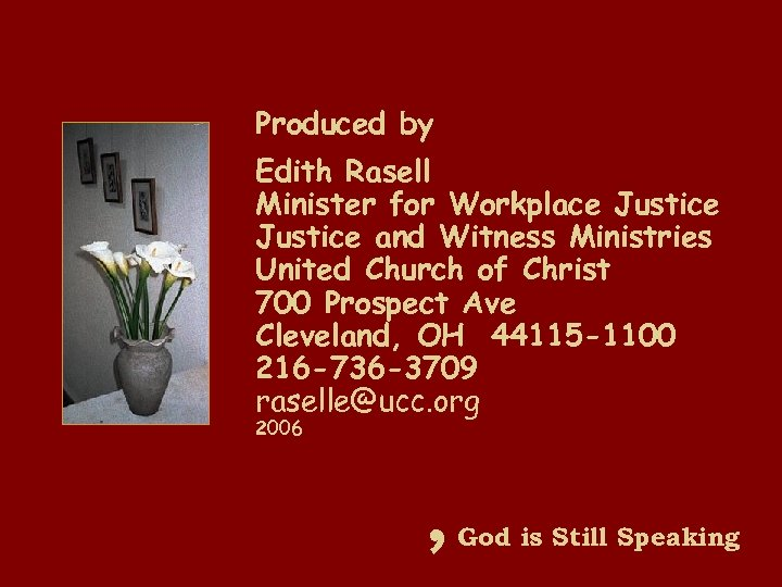 Produced by Edith Rasell Minister for Workplace Justice and Witness Ministries United Church of