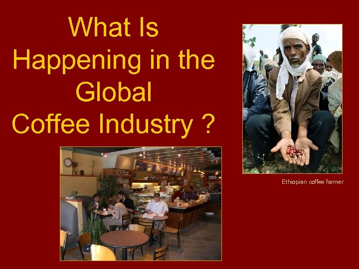 What Is Happening in the Global Coffee Industry ? Ethiopian coffee farmer