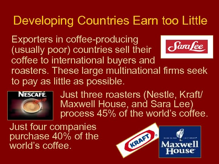 Developing Countries Earn too Little Exporters in coffee-producing (usually poor) countries sell their coffee