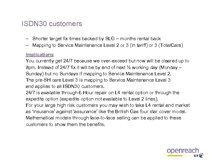 ISDN 30 customers – Shorter target fix times backed by SLG – months rental