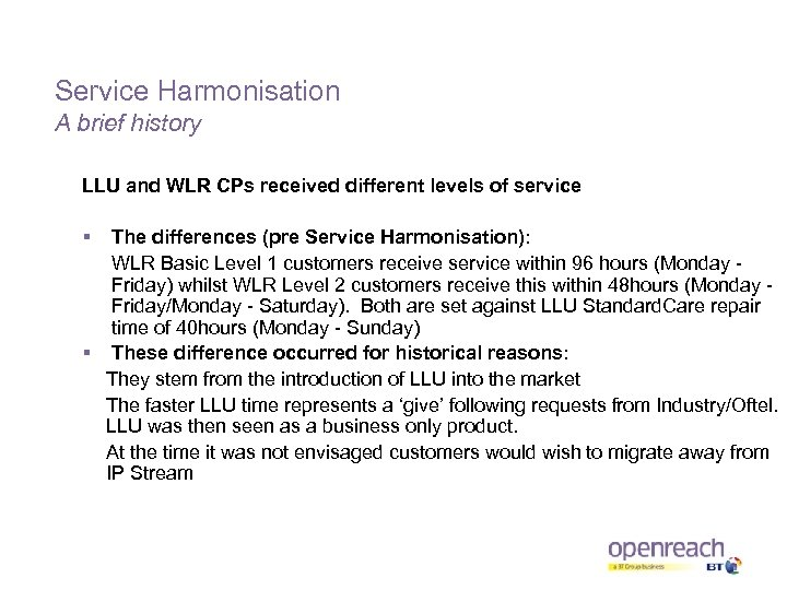 Service Harmonisation A brief history LLU and WLR CPs received different levels of service