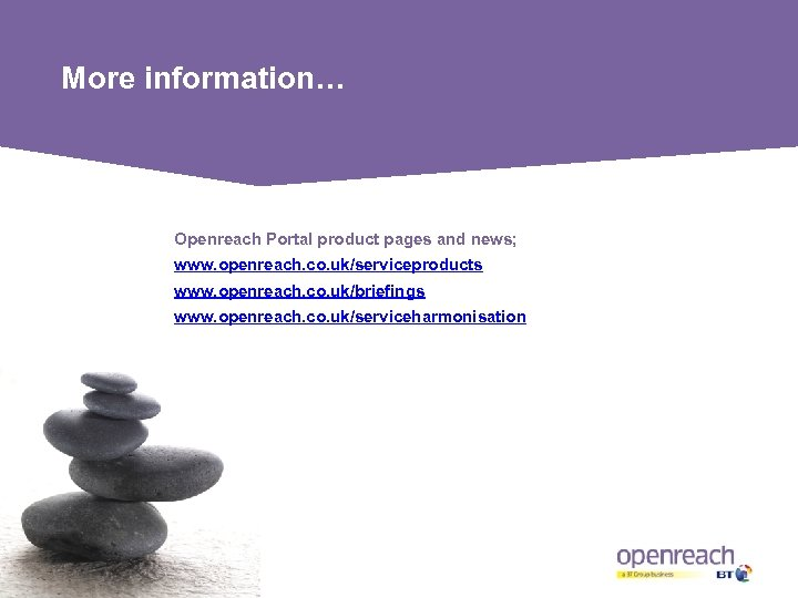 More information… Openreach Portal product pages and news; www. openreach. co. uk/serviceproducts www. openreach.