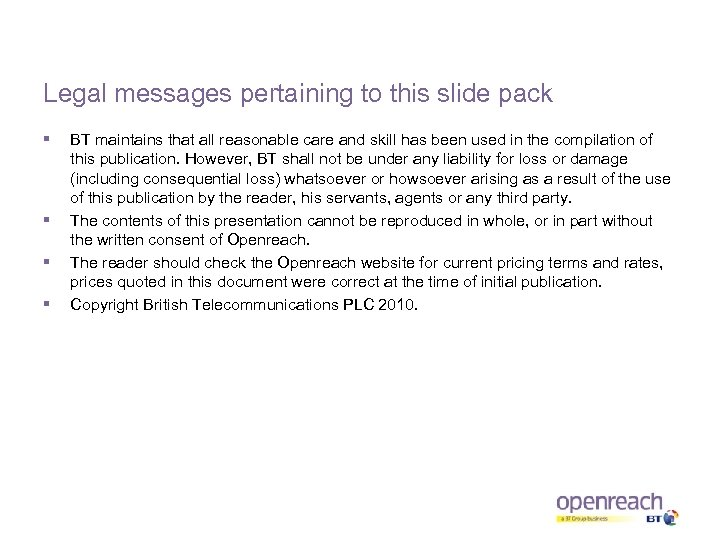 Legal messages pertaining to this slide pack § § BT maintains that all reasonable