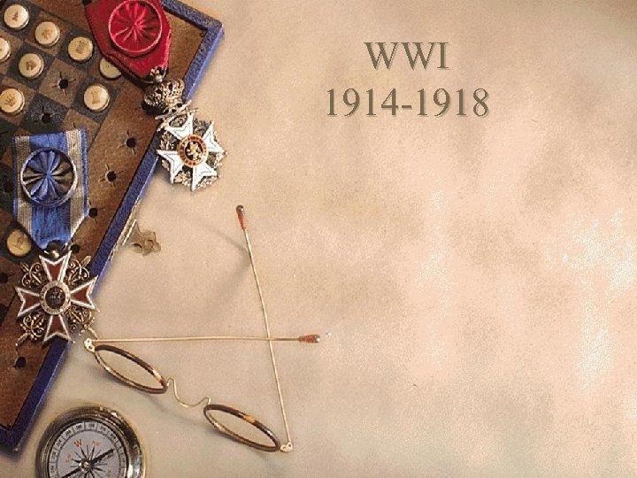 WWI 1914 -1918