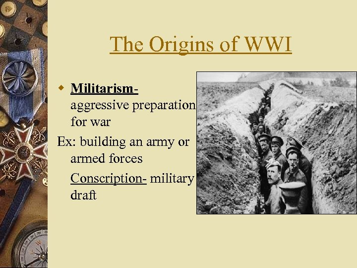 The Origins of WWI w Militarism- aggressive preparation for war Ex: building an army