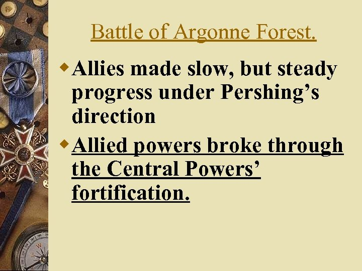 Battle of Argonne Forest. w. Allies made slow, but steady progress under Pershing's direction