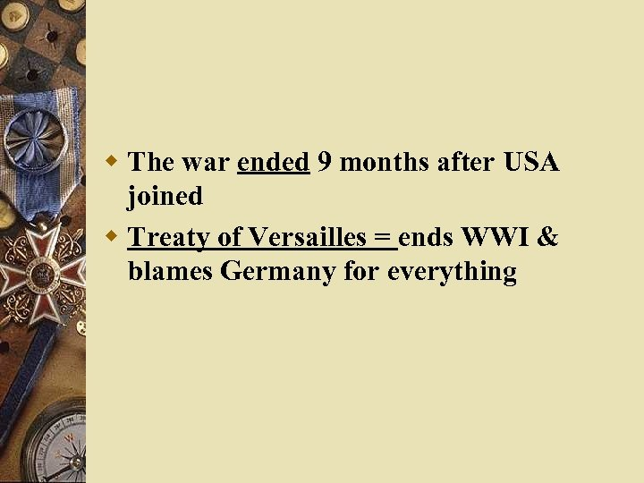 w The war ended 9 months after USA joined w Treaty of Versailles =
