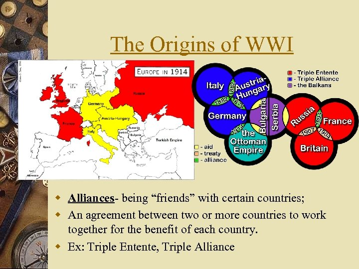 """The Origins of WWI w Alliances- being """"friends"""" with certain countries; w An agreement"""