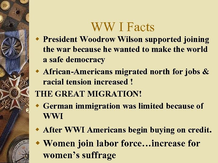 WW I Facts w President Woodrow Wilson supported joining the war because he wanted