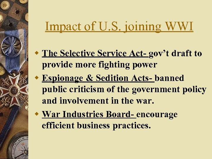Impact of U. S. joining WWI w The Selective Service Act- gov't draft to