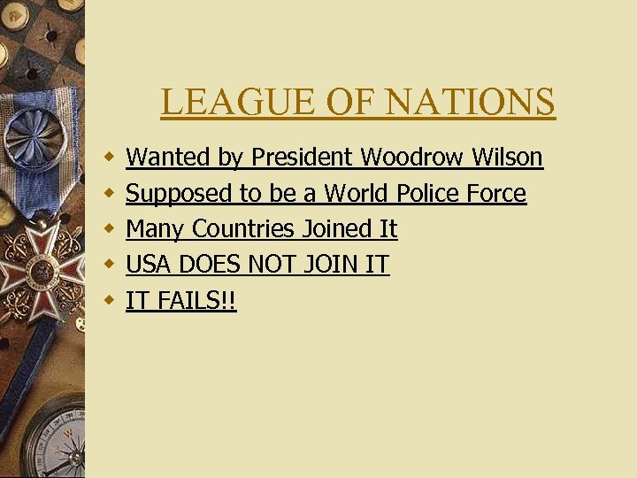 LEAGUE OF NATIONS w w w Wanted by President Woodrow Wilson Supposed to be