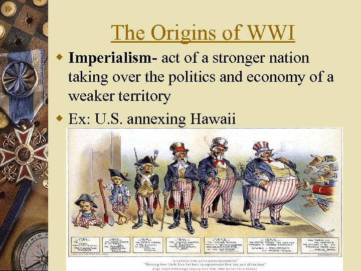 The Origins of WWI w Imperialism- act of a stronger nation taking over the