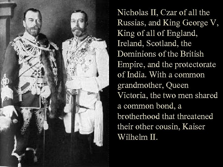 Nicholas II, Czar of all the Russias, and King George V, King of all