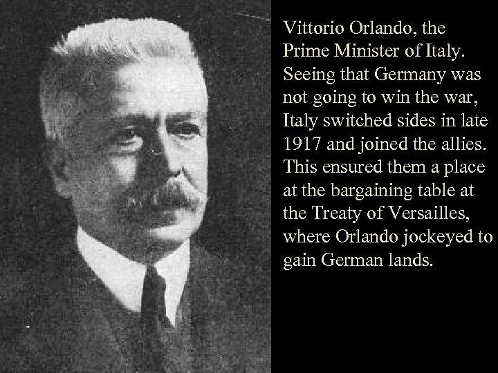 Vittorio Orlando, the Prime Minister of Italy. Seeing that Germany was not going to