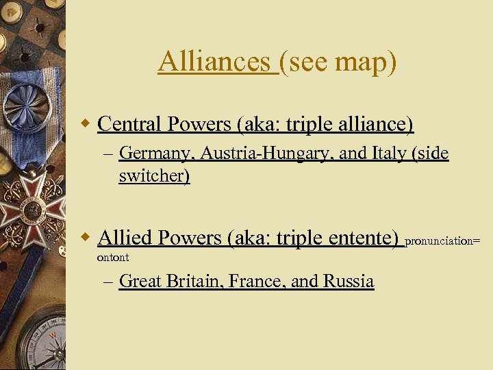 Alliances (see map) w Central Powers (aka: triple alliance) – Germany, Austria-Hungary, and Italy