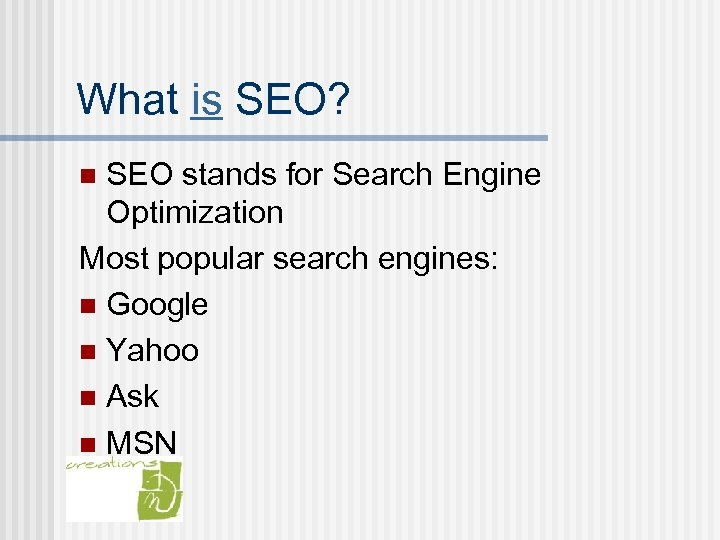 What is SEO? SEO stands for Search Engine Optimization Most popular search engines: n