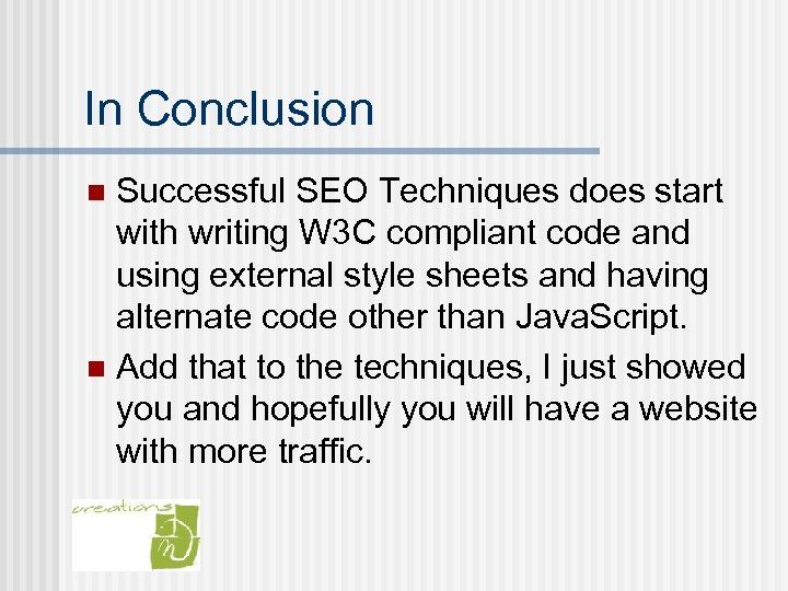 In Conclusion Successful SEO Techniques does start with writing W 3 C compliant code