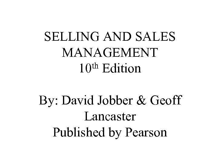SELLING AND SALES MANAGEMENT th Edition 10 By: David Jobber & Geoff Lancaster Published
