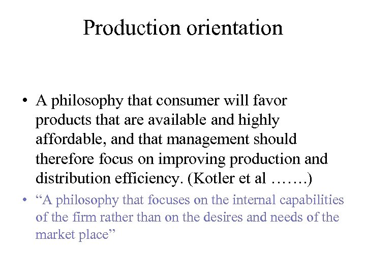 Production orientation • A philosophy that consumer will favor products that are available and