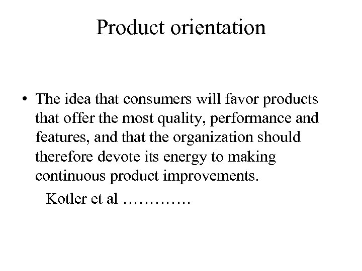 Product orientation • The idea that consumers will favor products that offer the most