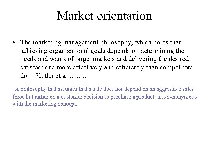 Market orientation • The marketing management philosophy, which holds that achieving organizational goals depends
