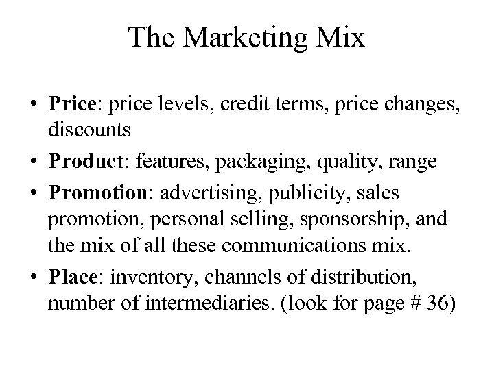 The Marketing Mix • Price: price levels, credit terms, price changes, discounts • Product: