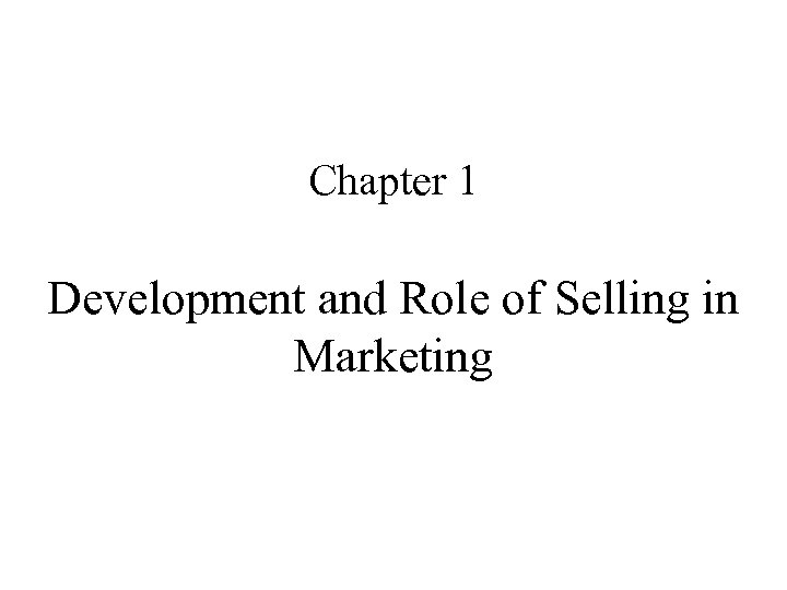 Chapter 1 Development and Role of Selling in Marketing