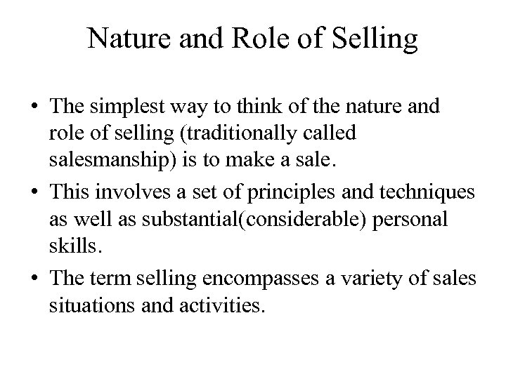 Nature and Role of Selling • The simplest way to think of the nature