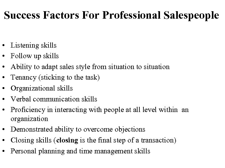 Success Factors For Professional Salespeople • • Listening skills Follow up skills Ability to