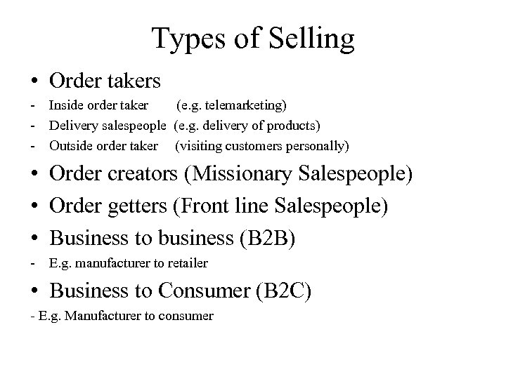 Types of Selling • Order takers - Inside order taker (e. g. telemarketing) -