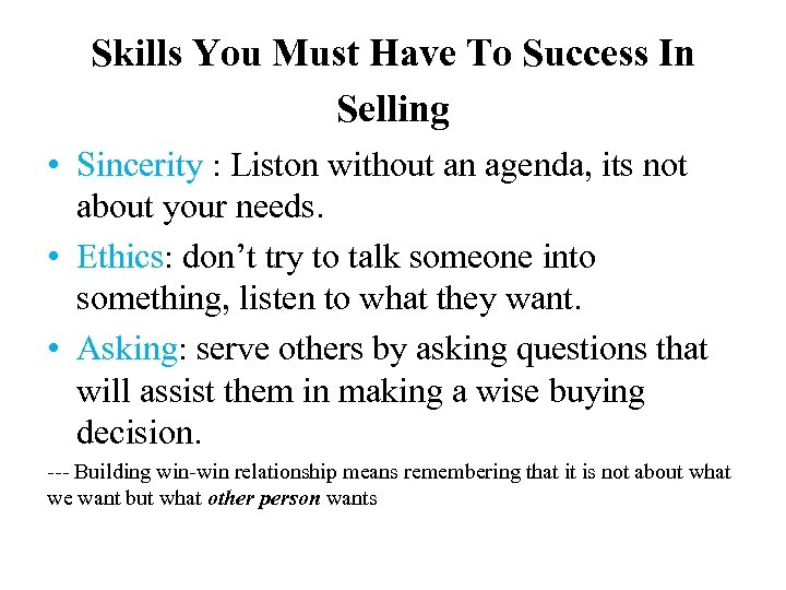 Skills You Must Have To Success In Selling • Sincerity : Liston without an