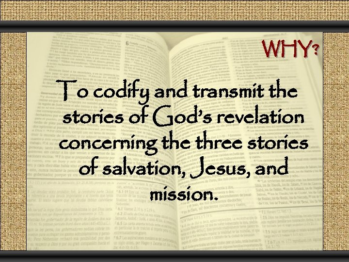 WHY? To codify and transmit the stories of God's revelation concerning the three stories