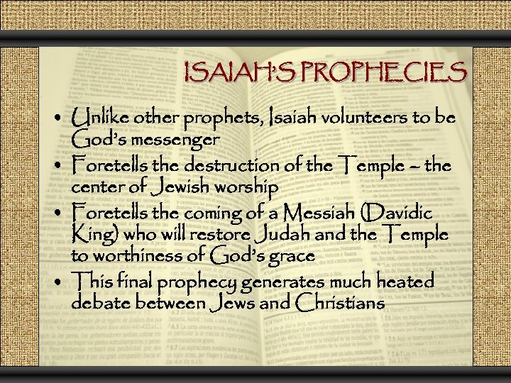 ISAIAH'S PROPHECIES • Unlike other prophets, Isaiah volunteers to be God's messenger • Foretells