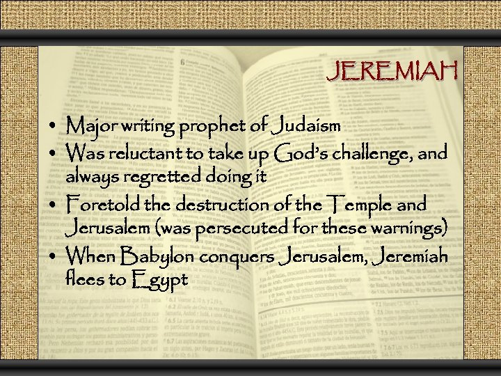 JEREMIAH • Major writing prophet of Judaism • Was reluctant to take up God's