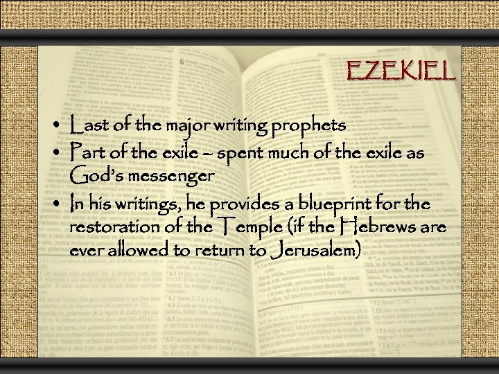 EZEKIEL • Last of the major writing prophets • Part of the exile –