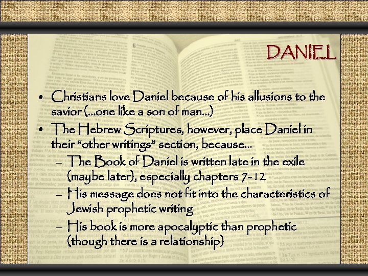 DANIEL • Christians love Daniel because of his allusions to the savior (…one like