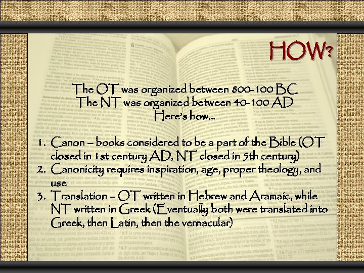 HOW? The OT was organized between 800 -100 BC The NT was organized between
