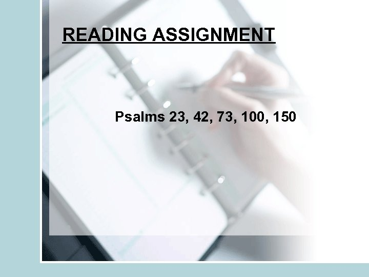 READING ASSIGNMENT Psalms 23, 42, 73, 100, 150