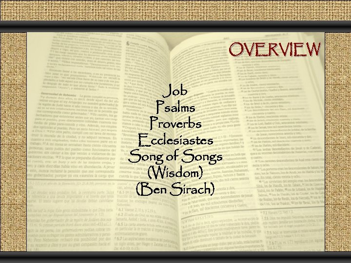 OVERVIEW Job Psalms Proverbs Ecclesiastes Song of Songs (Wisdom) (Ben Sirach)