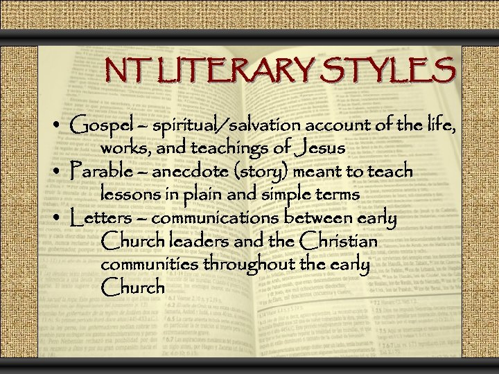 NT LITERARY STYLES • Gospel – spiritual/salvation account of the life, works, and teachings