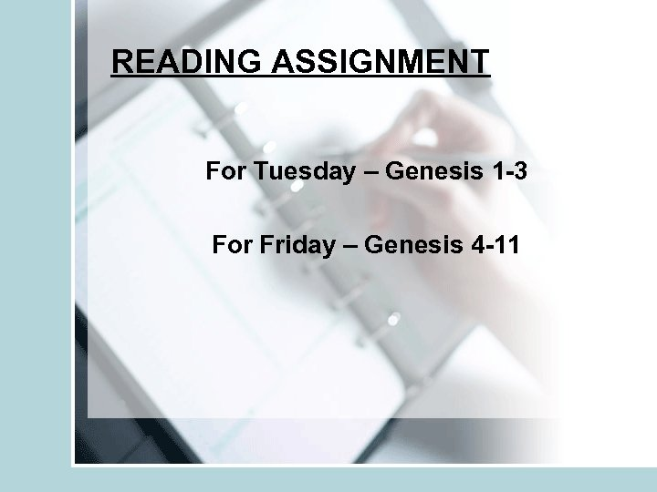 READING ASSIGNMENT For Tuesday – Genesis 1 -3 For Friday – Genesis 4 -11