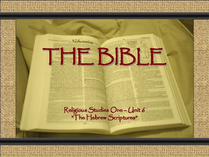 "Comunicación y Gerencia THE BIBLE Religious Studies One – Unit 6 ""The Hebrew Scriptures"""