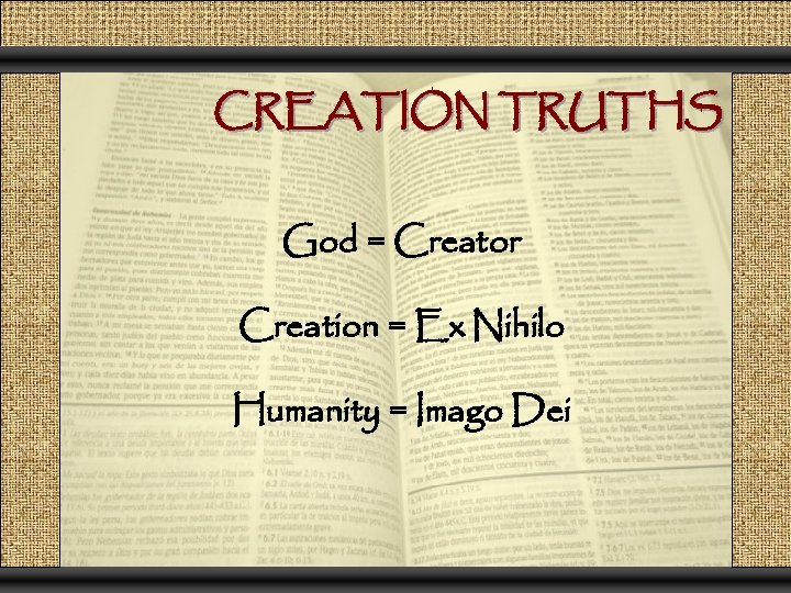 CREATION TRUTHS God = Creator Creation = Ex Nihilo Humanity = Imago Dei