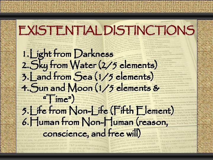 EXISTENTIAL DISTINCTIONS 1. Light from Darkness 2. Sky from Water (2/5 elements) 3. Land