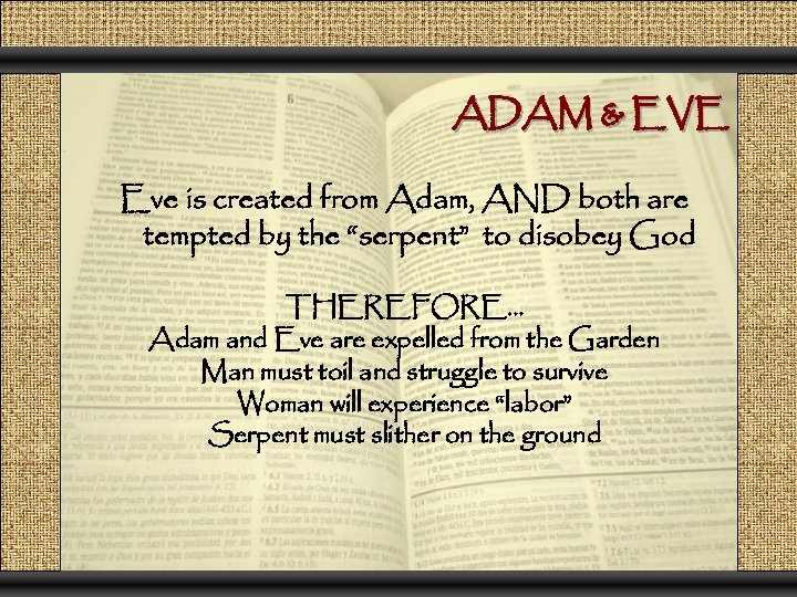 ADAM & EVE Eve is created from Adam, AND both are tempted by the