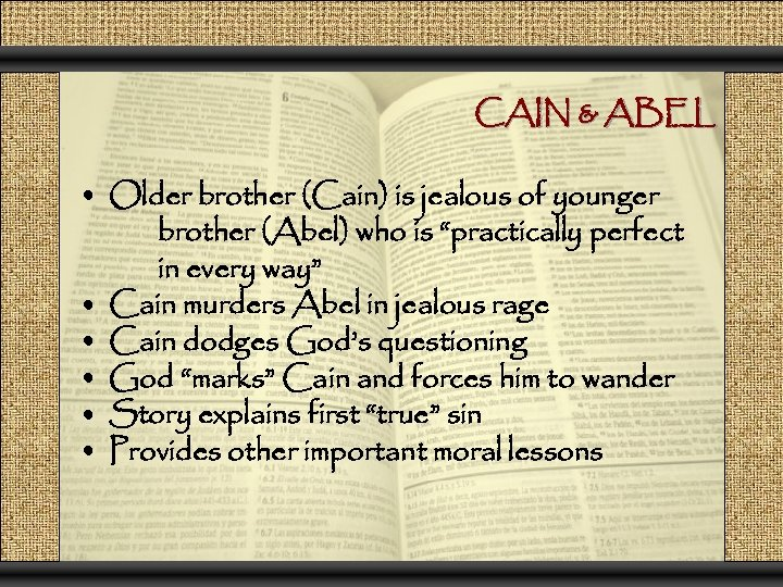CAIN & ABEL • Older brother (Cain) is jealous of younger brother (Abel) who