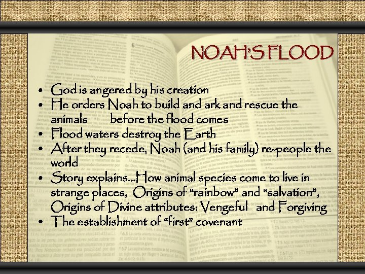NOAH'S FLOOD • God is angered by his creation • He orders Noah to